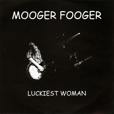 Mooger Fooger: Luckiest Woman [pmgrec 015] 2007