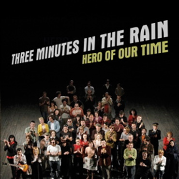3 Minutes In The Rain: Hero Of Our Time [pmgrec 021] 2008