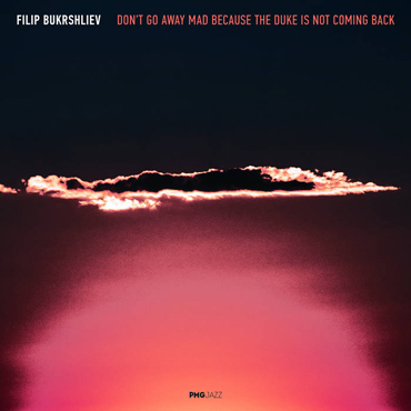 Filip Bukršliev: Don't Go Away Mad Because the Duke Is Not Coming Back [pmgjazz 014] 2020